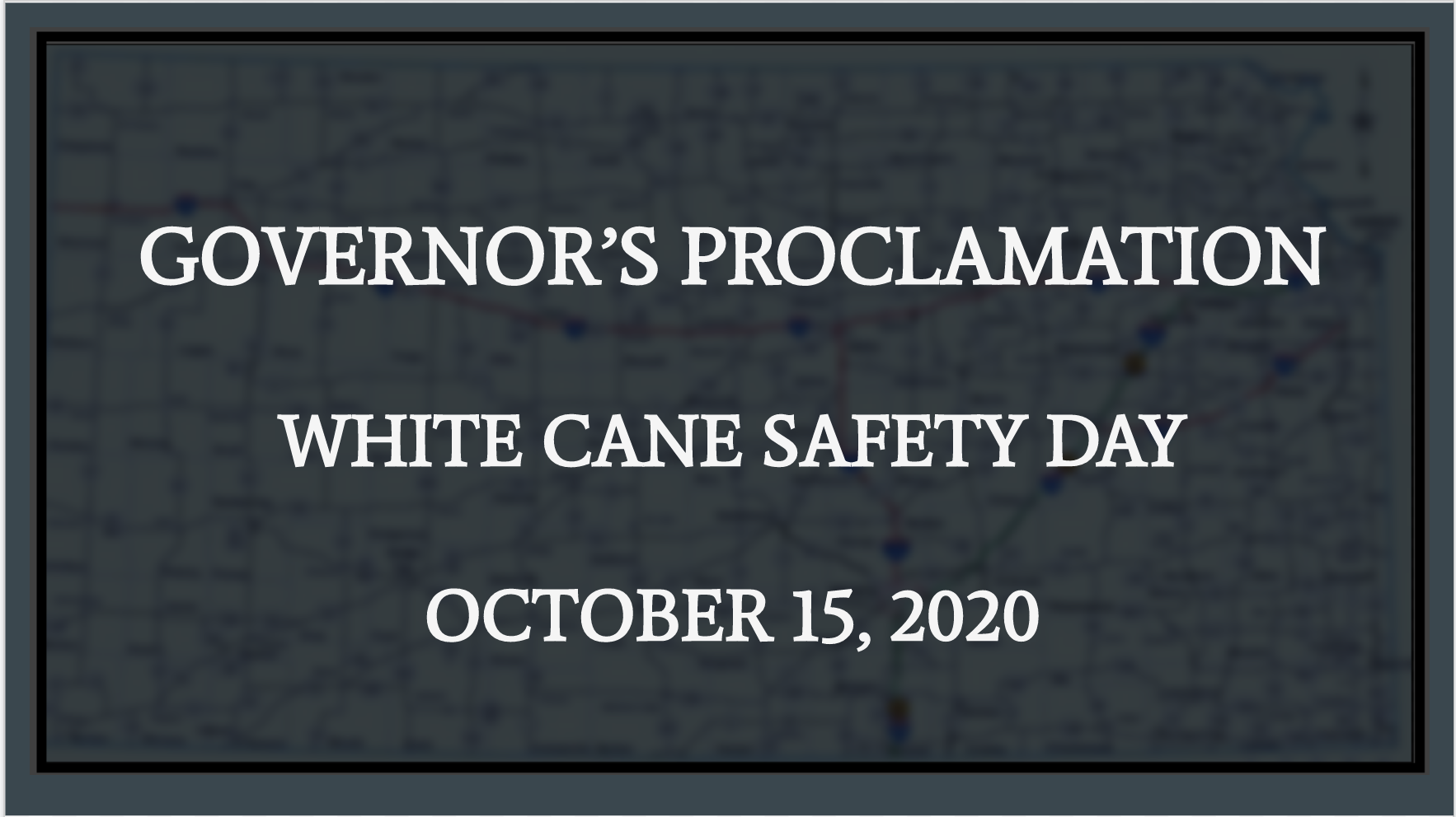 Governor's Proclamation White Cane Safety Day, October 15, 2020 typed over a faded map of kansas